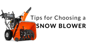 Tips for Choosing a Snow Blower