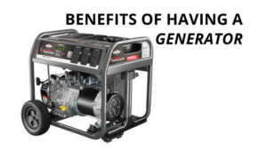 Benefits of Having a Generator